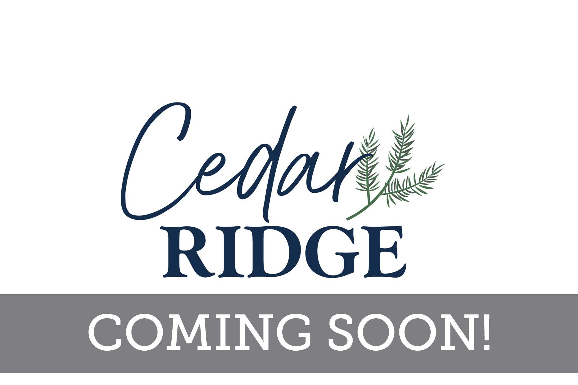Cedar Ridge - Coming Soon